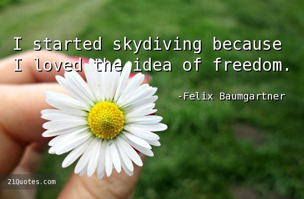 I started skydiving because I loved the idea of freedom.