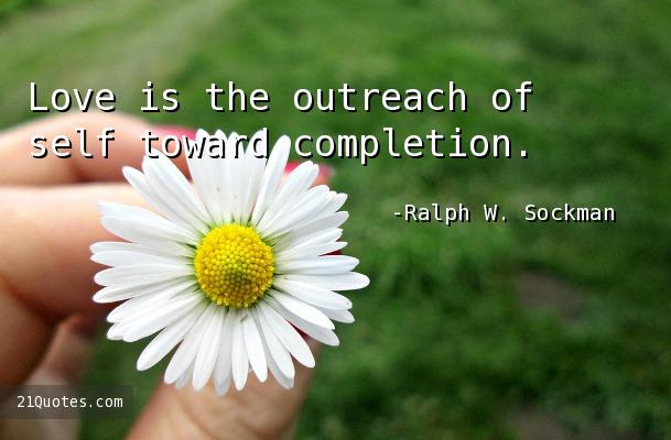 Love is the outreach of self toward completion.