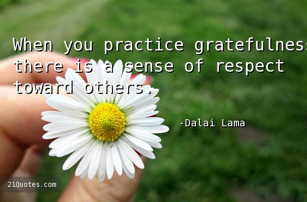 When you practice gratefulness, there is a sense of respect toward others.