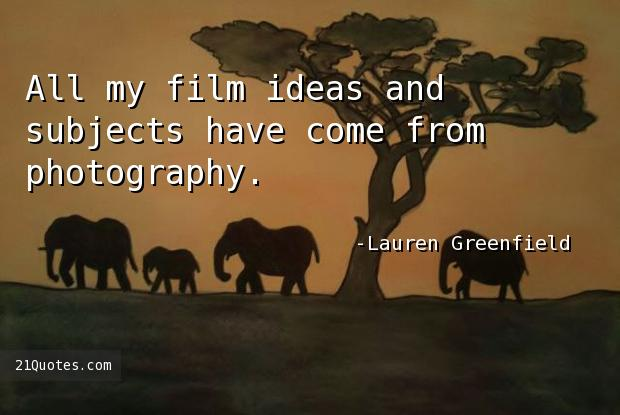 All my film ideas and subjects have come from photography.