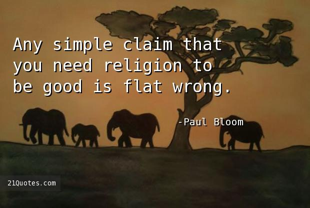 Any simple claim that you need religion to be good is flat wrong.