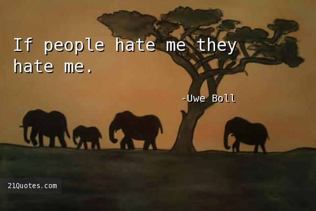 If people hate me they hate me.