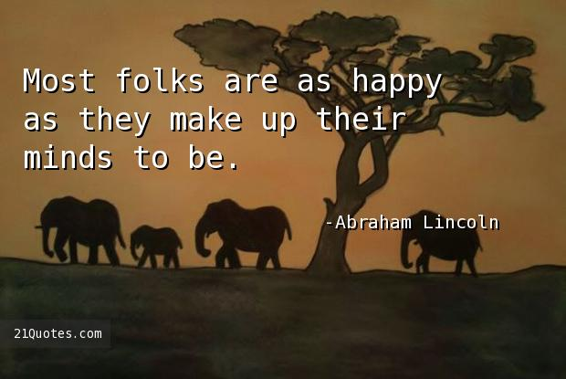 Most folks are as happy as they make up their minds to be.