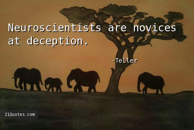 Neuroscientists are novices at deception.