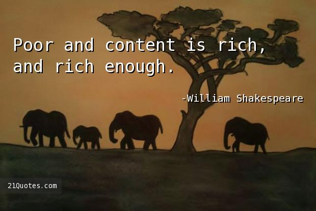 Poor and content is rich, and rich enough.