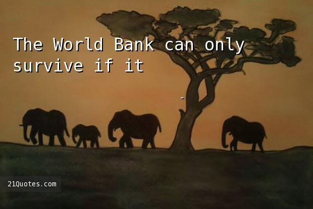 The World Bank can only survive if it's spending money.
