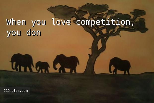 When you love competition, you don't want the market to consolidate.