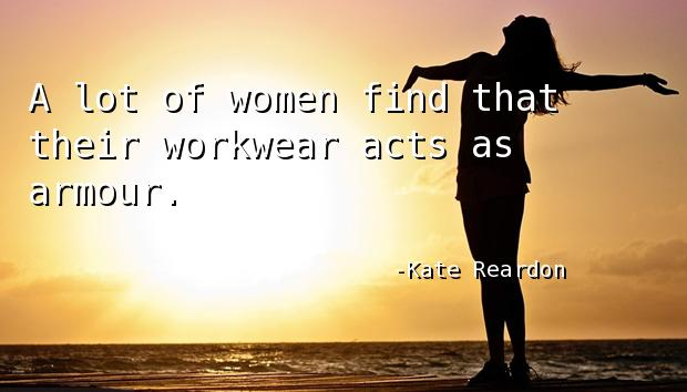 A lot of women find that their workwear acts as armour.
