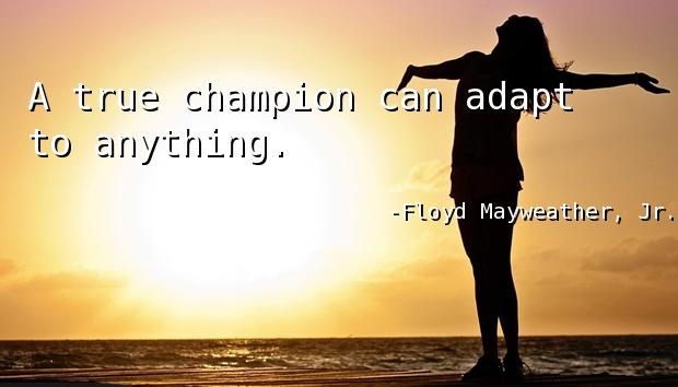 A true champion can adapt to anything.