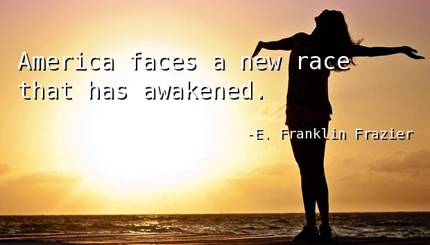 America faces a new race that has awakened.