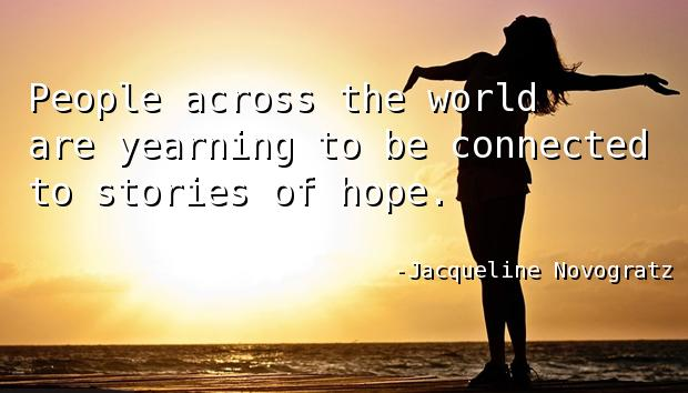 People across the world are yearning to be connected to stories of hope.
