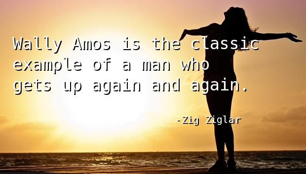 Wally Amos is the classic example of a man who gets up again and again.