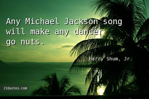 Any Michael Jackson song will make any dancer go nuts.