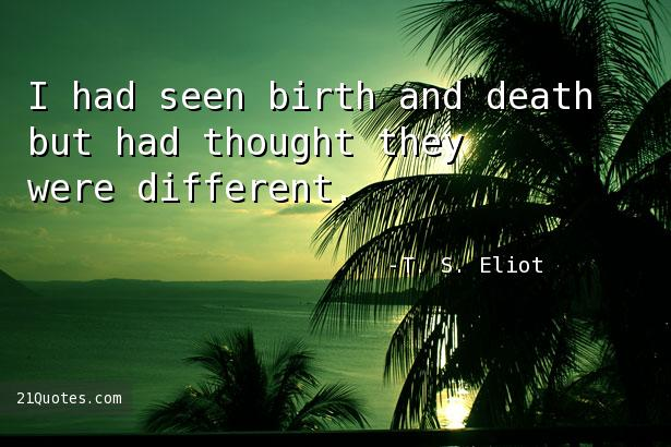 I had seen birth and death but had thought they were different.