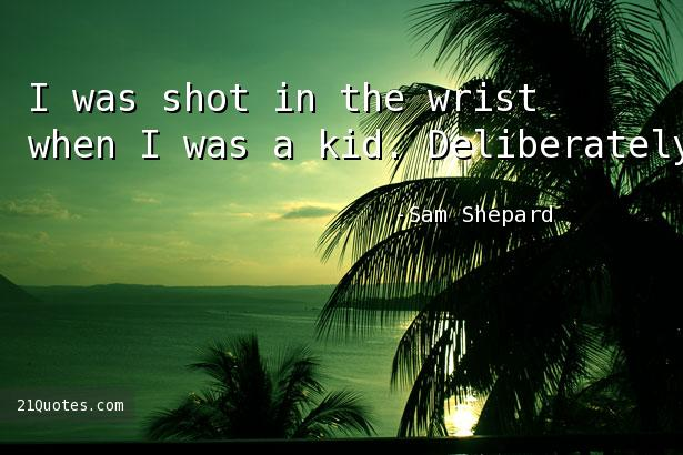 I was shot in the wrist when I was a kid. Deliberately.