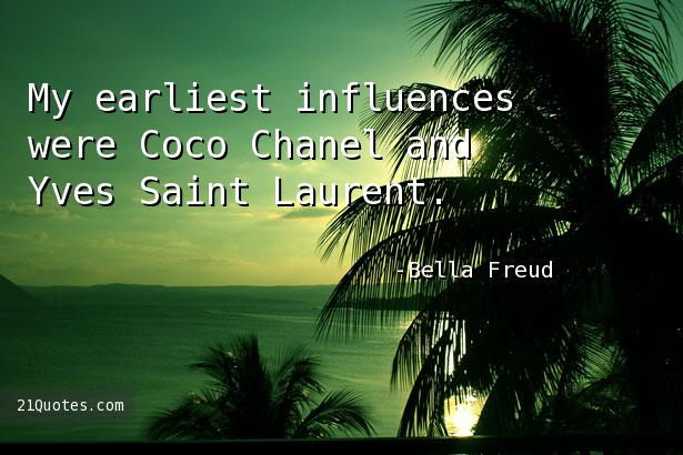 My earliest influences were Coco Chanel and Yves Saint Laurent.