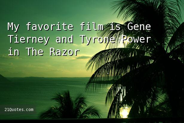 My favorite film is Gene Tierney and Tyrone Power in The Razor's Edge.