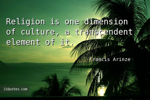 Religion is one dimension of culture, a transcendent element of it.