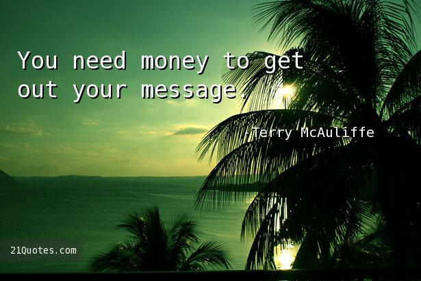 You need money to get out your message.