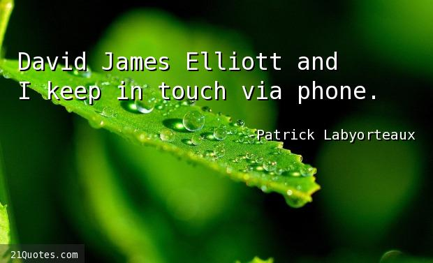David James Elliott and I keep in touch via phone.