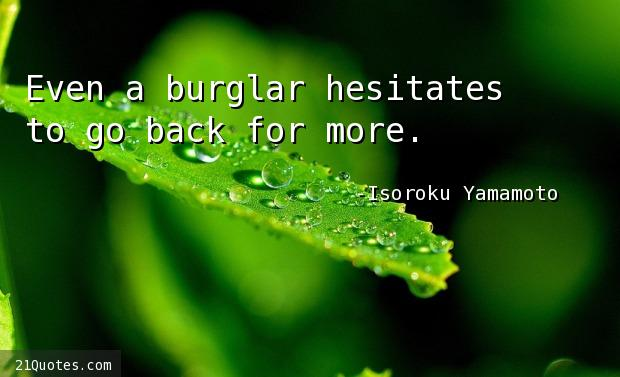Even a burglar hesitates to go back for more.