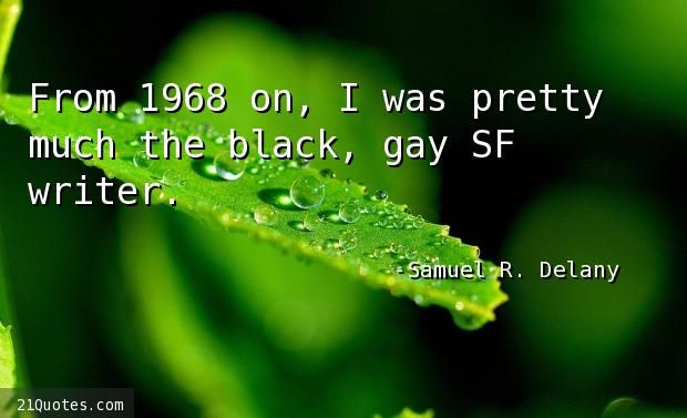 From 1968 on, I was pretty much the black, gay SF writer.