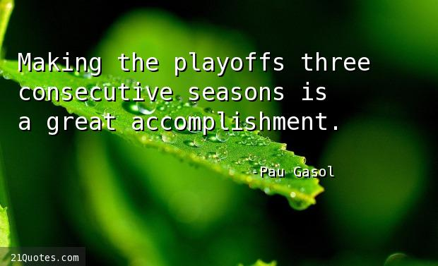 Making the playoffs three consecutive seasons is a great accomplishment.