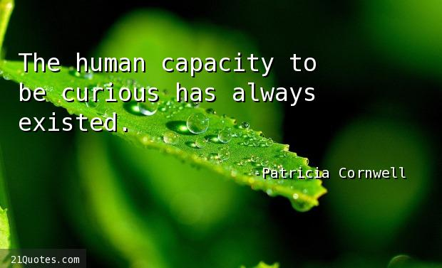 The human capacity to be curious has always existed.
