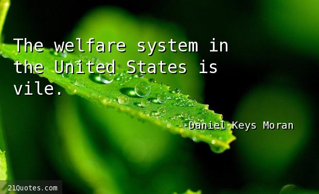 The welfare system in the United States is vile.