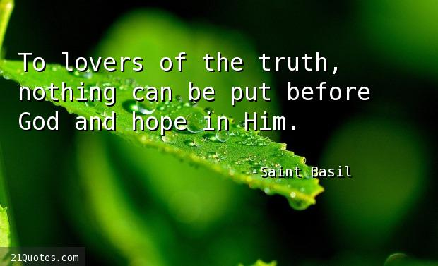 To lovers of the truth, nothing can be put before God and hope in Him.