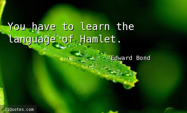 You have to learn the language of Hamlet.