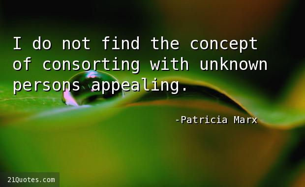 I do not find the concept of consorting with unknown persons appealing.