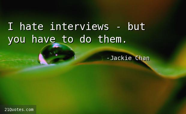 I hate interviews - but you have to do them.