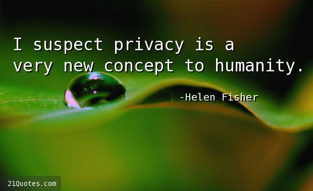I suspect privacy is a very new concept to humanity.