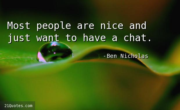 Most people are nice and just want to have a chat.