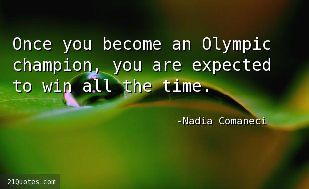 Once you become an Olympic champion, you are expected to win all the time.