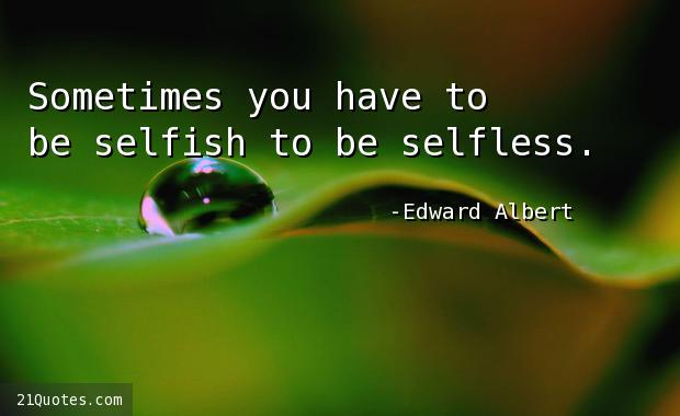 Sometimes you have to be selfish to be selfless.