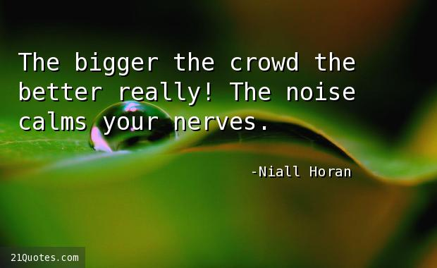 The bigger the crowd the better really! The noise calms your nerves.