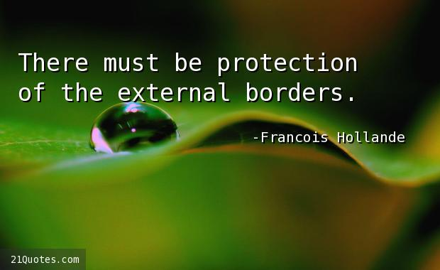 There must be protection of the external borders.