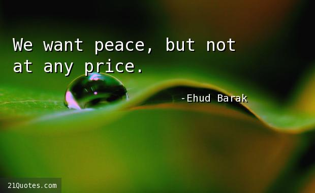 We want peace, but not at any price.
