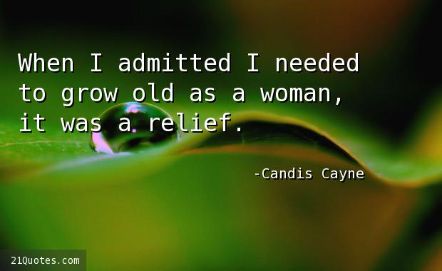When I admitted I needed to grow old as a woman, it was a relief.