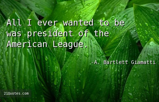 All I ever wanted to be was president of the American League.