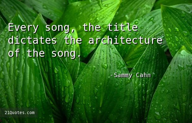 Every song, the title dictates the architecture of the song.