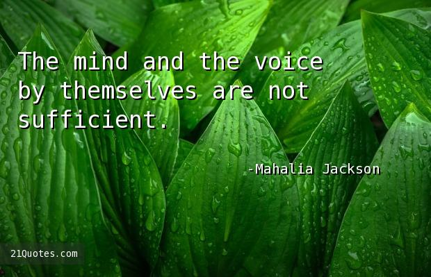 The mind and the voice by themselves are not sufficient.