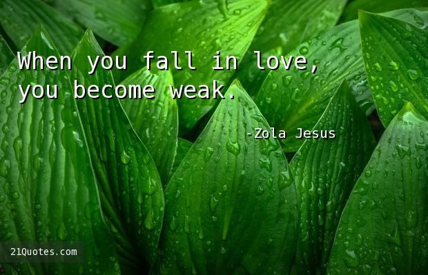 When you fall in love, you become weak.