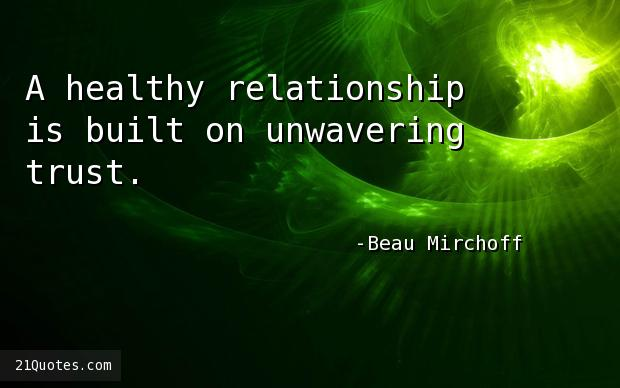 A healthy relationship is built on unwavering trust.