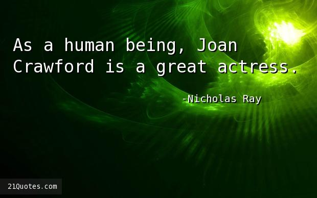 As a human being, Joan Crawford is a great actress.