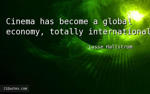 Cinema has become a global economy, totally international.