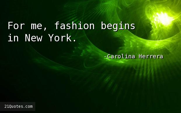 For me, fashion begins in New York.
