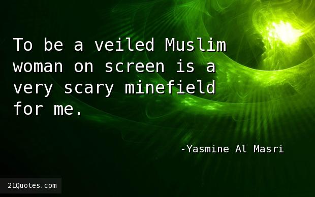 To be a veiled Muslim woman on screen is a very scary minefield for me.